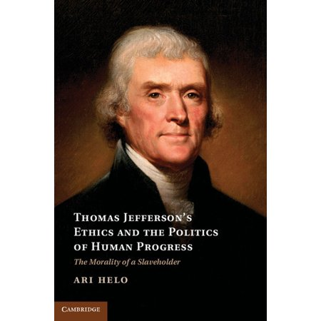 Thomas Jefferson's Ethics and the Politics of Human Progress - (St Thomas Aquinas On Politics And Ethics)