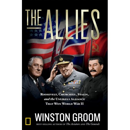 The Allies : Roosevelt, Churchill, Stalin, and the Unlikely Alliance That Won World War (Churchill Bundle)