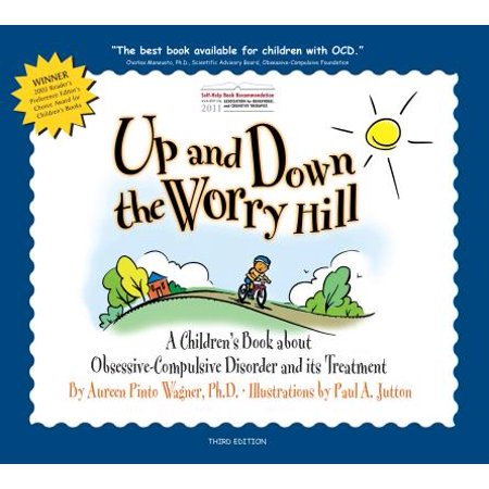 Up and Down the Worry Hill : A Children's Book about Obsessive-Compulsive Disorder and its