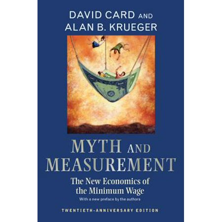 Myth and Measurement : The New Economics of the Minimum Wage - Twentieth-Anniversary Edition ()