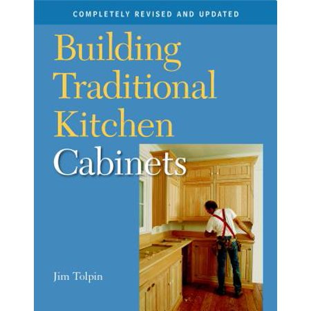 Building Cabinets - Building Traditional Kitchen Cabinets : Completely Revised and Updated