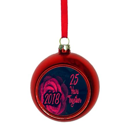 Ornament 25th Anniversary - 25 Years Together 2018 - Red Bauble Christmas Ornament Ball