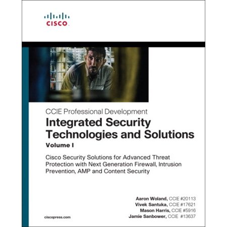 Integrated Security Technologies and Solutions - Volume I : Cisco Security Solutions for Advanced Threat Protection with Next Generation Firewall, Intrusion Prevention, Amp, and Content (Cisco Intrusion Prevention System)