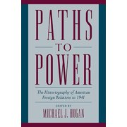 Paths to Power : The Historiography of American Foreign Relations to 1941