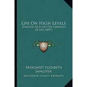 Life on High Levels : Familiar Talks on the Conduct of Life (1897)