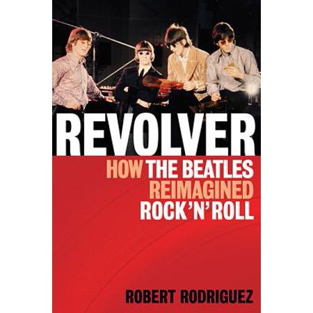 Revolver : How the Beatles Reimagined Rock 'n' Roll](Rock N Roll Birthday)