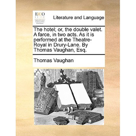 The Hotel; Or, the Double Valet. a Farce, in Two Acts. as It Is Performed at the Theatre-Royal in Drury-Lane. by Thomas Vaughan, Esq.](Famous Double Acts Halloween)