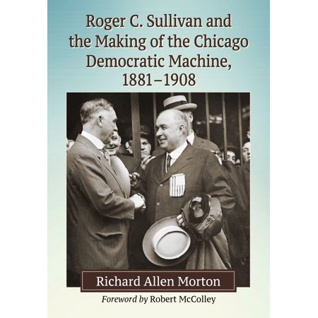 Roger C. Sullivan and the Making of the Chicago Democratic Machine, 1881-1908 - eBook