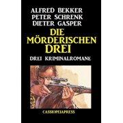 Die mörderischen Drei: Drei Kriminalromane - eBook