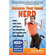 Release Your Inner Nerd : Apps, Tech Tools and Tips to Get Organized, Get Creative and Get Ahead