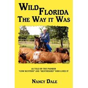 "Wild Florida the Way It Was : As Told by the Pioneer ""Cow Hunters and Huntresses"" Who Lived It"