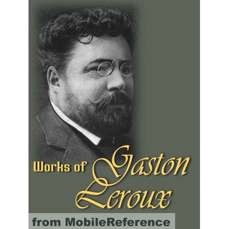 Works Of Gaston Leroux: Five Novels: The Double Life, The Mystery Of The Yellow Room, The Phantom Of The Opera, Balaoo, The Secret Of The Night (Mobi Collected Works) -