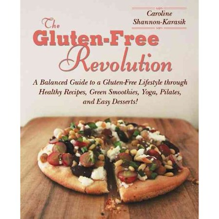 The gluten-free revolution: A Balanced Guide to a Gluten-Free Lifestyle through Healthy Recipes, Green Smoothies, Yoga, Pilates, and Easy Desserts!