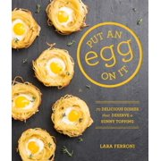 Put an Egg on It : 70 Delicious Dishes That Deserve a Sunny Topping