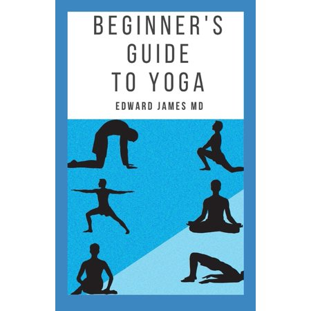 Beginner's Guide to Yoga: The Essential Beginner's Guide to Yoga For a Lifetime of Health and Fitness