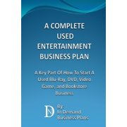A Complete Used Entertainment Store Business Plan: A Key Part Of How To Start A Used Blu-Ray, DVD, Video Game, and Bookstore Business - eBook