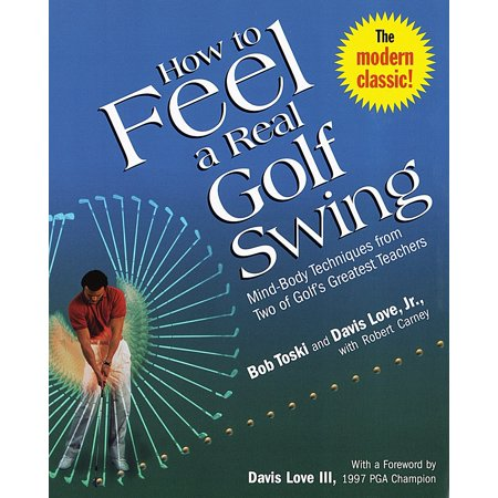 How to Feel a Real Golf Swing : Mind-Body Techniques from Two of Golf's Greatest Teachers ()
