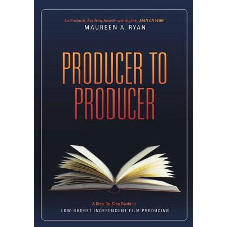 Low Budget Film - Producer to Producer: A Step-By-Step Guide to Low Budgets Independent Film Producing - eBook
