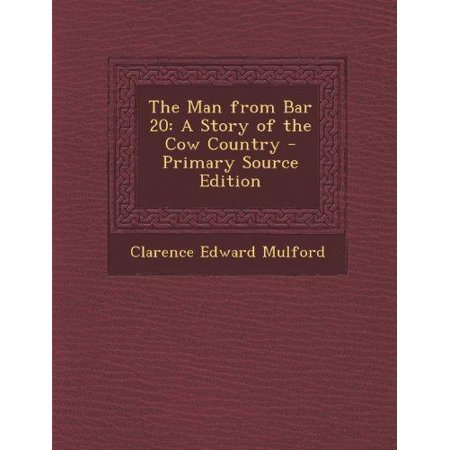 The Man From Bar 20  A Story Of The Cow Country   Primary Source Edition