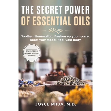 The Secret Power of Essential Oils: Soothe Inflammation, Freshen Up your Space, Boost your Mood and Heal your Body - - Head Soothe Wellness Oil