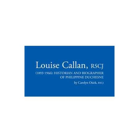 Louise Callan, Rscj (1893-1966): Historian and Biographer of Philippine Duchesne