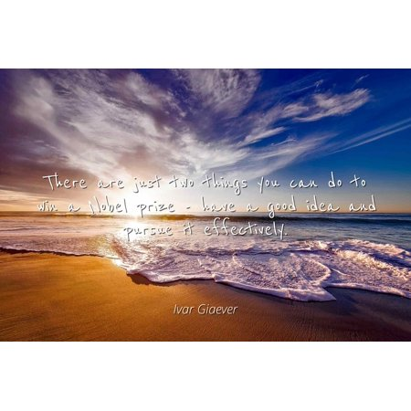 Ivar Giaever - There are just two things you can do to win a Nobel prize - have a good idea and pursue it effectively - Famous Quotes Laminated POSTER PRINT 24X20. - Good Halloween Prize Ideas
