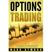 Options Trading: How To Become The Rich Man Everyone Is Talking About (Trading Options) - eBook
