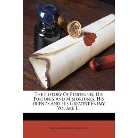 The History of Pendennis, His Fortunes and Misfortunes, His Friends and His Greatest Enemy, Volume 1... - image 1 de 1