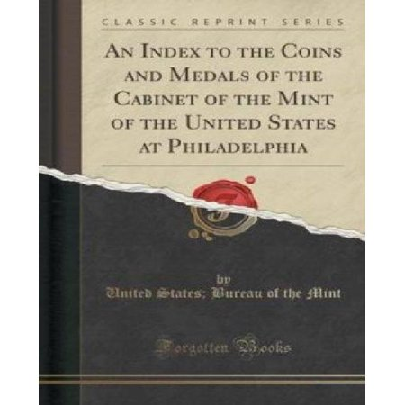 An Index To The Coins And Medals Of The Cabinet Of The Mint Of The United States At Philadelphia  Classic Reprint
