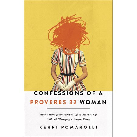 Confessions of a Proverbs 32 Woman : How I Went from Messed Up to Blessed Up Without Changing a Single (Things To Make With Fabric Without Sewing)
