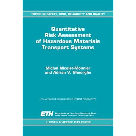Quantitative Risk Assessment of Hazardous Materials Transport Systems : Rail, Road, Pipelines and (Road System Rail)