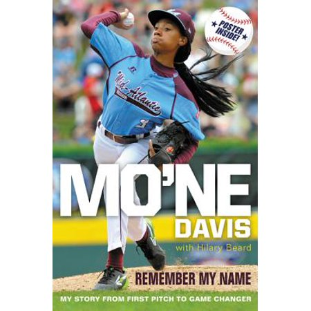 Mo'ne Davis: Remember My Name : My Story from First Pitch to Game (Last Names That Make Good First Names)