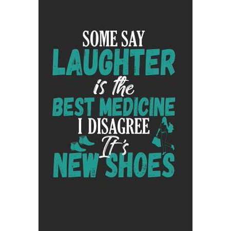 Some Say Laughter is the Best Medicine I Disagree It's New Shoes: Shopping or Grocery List Blank Line Notebook