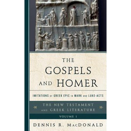 The Gospels and Homer : Imitations of Greek Epic in Mark and (Homer And The Origin Of The Greek Alphabet)