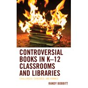 Controversial Books in K-12 Classrooms and Libraries: Challenged, Censored, and Banned (Hardcover)