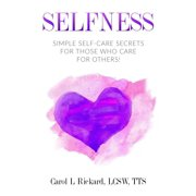 Selfness: Simple Self-Care Secrets for Those Who Care for Others! (Paperback)