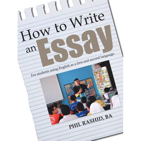 How to Write an Essay : For Students Using English as a First and Second