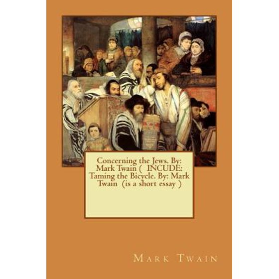 Sample Business School Essays Concerning The Jews By  Mark Twain  Incude Taming The Bicycle By Mark  Twain Is A Short Essay   Walmartcom Essay Vs Research Paper also Thesis For Compare Contrast Essay Concerning The Jews By  Mark Twain  Incude Taming The Bicycle  Buy An Essay Paper
