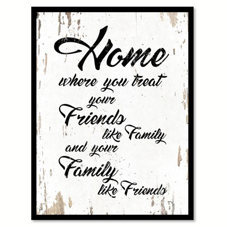 Home where you treat your friends like family & your family like friends Quote Saying White Canvas Print with Picture Frame Home Decor Wall Art Gift Ideas 7