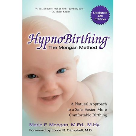 HypnoBirthing, Fourth Edition : The natural approach to safer, easier, more comfortable birthing - The Mongan Method, 4th Edition ()