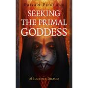 Pagan Portals - Seeking the Primal Goddess - eBook