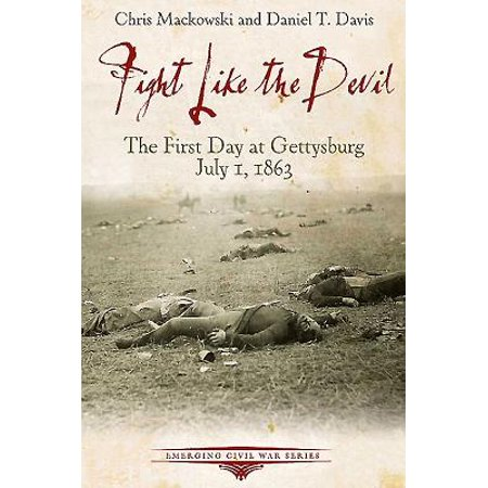 Fight Like the Devil : The First Day at Gettysburg, July 1,