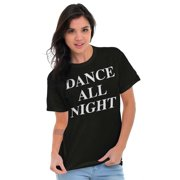 Dancer Ladies TShirts Tees T For Women Dance All Night Funny Party College Drinking