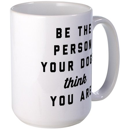 CafePress - Be The Person Your Dogs T - 15 oz Ceramic Large Mug ()