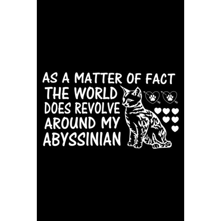 As a Matter of Fact the World Does Revolve Around My Abyssinian : Cute Abyssinian Ruled Notebook, Great Accessories & Gift Idea for Abyssinian Owner & Lover.Ruled Notebook creative designs With An Inspirational Quote. (Paperback)