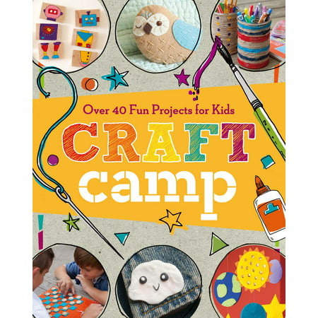 Craft Camp : Over 40 Fun Projects for Kids (Best Makeup For 40 And Over)