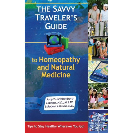 - The Savvy Traveler's Guide to Homeopathy and Natural Medicine : Tips to Stay Healthy Wherever You Go!