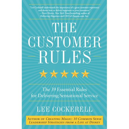 The Customer Rules : The 39 Essential Rules for Delivering Sensational