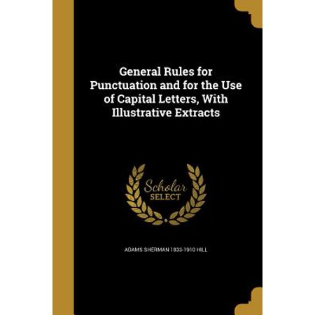 General Rules for Punctuation and for the Use of Capital Letters, with Illustrative Extracts
