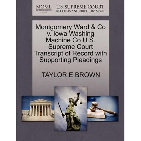Montgomery Ward & Co V. Iowa Washing Machine Co U.S. Supreme Court Transcript of Record with Supporting